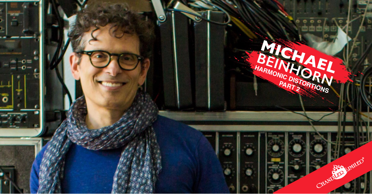 Michael Beinhorn Chandler Limited - Harmonic Distortions, Part Two