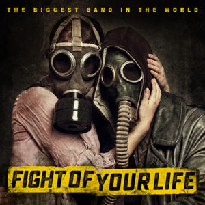 The Biggest Band in The World, Fight Of Your Life, album